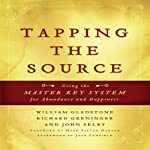Tapping the Source: Using the Master Key System for Abundance and Happiness | John Selby,Richard Greninger,William Gladstone,Jack Canfield,Mark Hansen