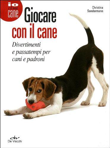 Giocare con il cane Divertimenti e passatempi per cani e padroni PDF