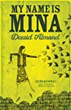 David Almond My Name is Mina