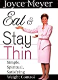 Eat and Stay Thin: Simple, Spiritual, Satisfying Weight Control (0446532037) by Meyer, Joyce