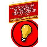Apuntes para emprendedores: El método Lean Startup - Una colección de las mejores ideas prácticas del libro de...