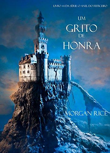 Morgan Rice - Um Grito De Honra (Livro #4 Da Série: O Anel Do Feiticeiro) (Portuguese Edition)