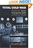 Total Cold War: Eisenhower's Secret Propaganda Battle at Home and Abroad