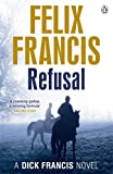 Felix Francis Refusal (Dick Francis Novel)