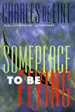 Someplace to Be Flying (0312858493) by De Lint, Charles