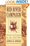 Red River Campaign: Politics and Cotton in the Civil War