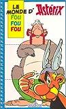 Le Monde fou fou fou d'Ast�rix (French Edition)