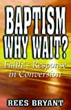 img - for Baptism, Why Wait?: Faith's Response in Conversion book / textbook / text book