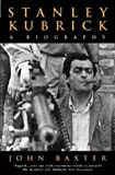 Stanley Kubrick: A Biography (0006384455) by Baxter, John