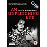 An Unflinching Eye - The films Of Richard Woolley [4- DVD Boxsetby Richard woolley