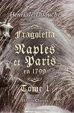 echange, troc Henri de Latouche - Fragoletta. Naples et Paris en 1799: Tome 1