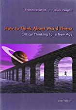 How to Think About Weird Things Critical Thinking for a New by Theodore Schick