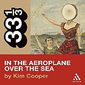 Neutral Milk Hotel's In the Aeroplane Over the Sea (33 1/3 Series) Audiobook