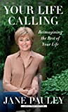 img - for Your Life Calling: Reimagining the Rest of Your Life (Thorndike Press Large Print Basic Series) by Pauley, Jane (2014) Hardcover book / textbook / text book