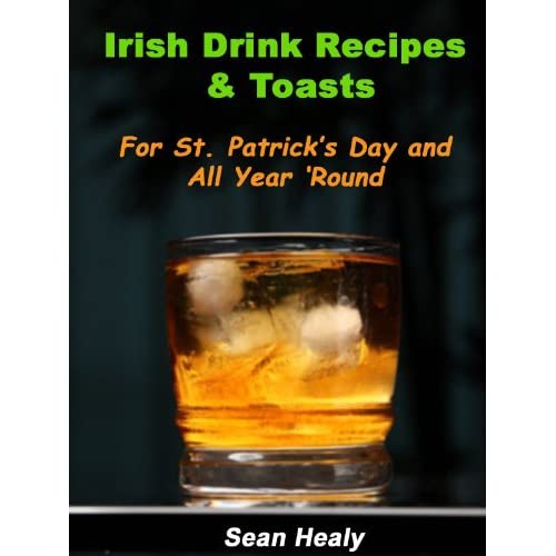 Image: Irish Drink Recipes and Irish Toasts For St. Patrick's Day And