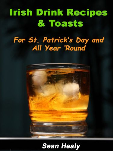 Irish Drink Recipes and Irish Toasts  For St. Patrick's Day And All Year 'Round!