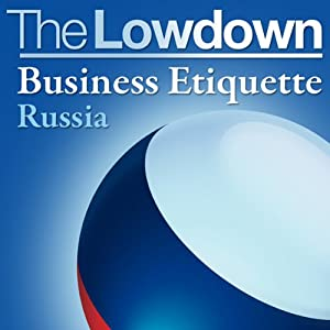 The Lowdown: Business Etiquette - Russia | [Charles McCall, Slava Katamidze]