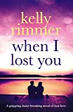 When I Lost You: A gripping, heart breaking novel of lost love.