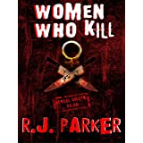 WOMEN WHO KILL: Notorious Female Serial Killers (Horrific True Crime Cases)by RJ Parker