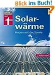 Solarwärme: Heizen mit der Sonne