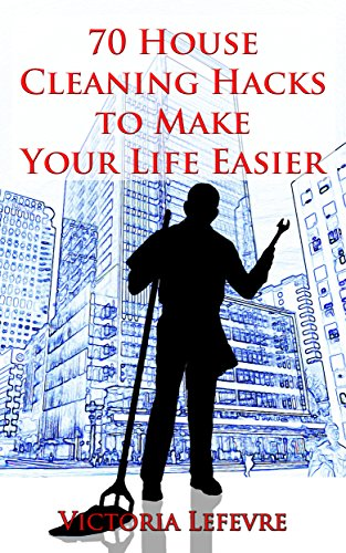 Free Kindle Book : 70 House Cleaning Hacks to Make Your Life Easier