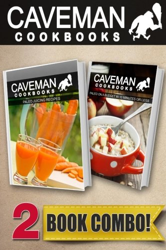 Paleo Juicing Recipes and Paleo On A Budget In 10 Minutes Or Less: 2 Book Combo (Caveman Cookbooks ) by Angela Anottacelli