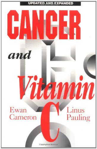 Cancer and Vitamin C A Discussion of the Nature Causes Prevention and Treatment of Cancer With Special Reference094015983X