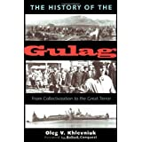 The History of the Gulag: From Collectivization to the Great Terror (Annals of Communism)by Oleg V Khlevniuk