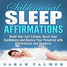 Subliminal Sleep Affirmations: Build Your Self Esteem, Boost Your Confidence and Realize Your Potential with Affirmations and Hypnosis Speech by Sarah Palmer Narrated by  InnerPeace Productions