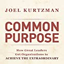 Common Purpose: How Great Leaders Get Organizations to Achieve the Extraordinary Audiobook by Joel Kurtzman Narrated by Marc Cashman