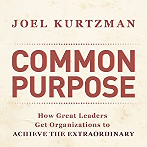 Common Purpose: How Great Leaders Get Organizations to Achieve the Extraordinary Audiobook
