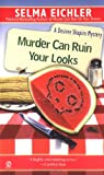 Murder Can Ruin Your Looks (Desiree Shapiro Mystery #2) (0451183843) by Eichler, Selma