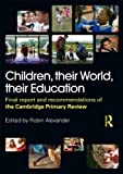 img - for Children, their World, their Education: Final Report and Recommendations of the Cambridge Primary Review book / textbook / text book