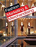Fashion Marketing and Merchandising (1590709187) by Wolfe, Mary