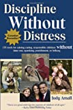 Discipline Without Distress: 135 tools for raising caring responsible children without time-out, spanking, punishment or bribery