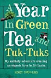 img - for A Year in Green Tea and Tuk-Tuks: My unlikely adventure creating an eco farm in Sri Lanka by Spowers. Rory ( 2010 ) Paperback book / textbook / text book