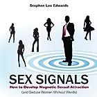 Sex Signals: How to Develop Magnetic Sexual Attraction (and Seduce Women Without Words) Hörbuch von Stephen Lee Edwards, Steven Lee Edwards Gesprochen von: Ron Phillips