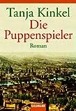 Die Puppenspieler: Roman - Tanja Kinkel