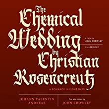 The Chemical Wedding of Christian Rosencreutz: A Romance in Eight Days Audiobook by Johann Valentin Andreae, John Crowley - translator Narrated by John Crowley