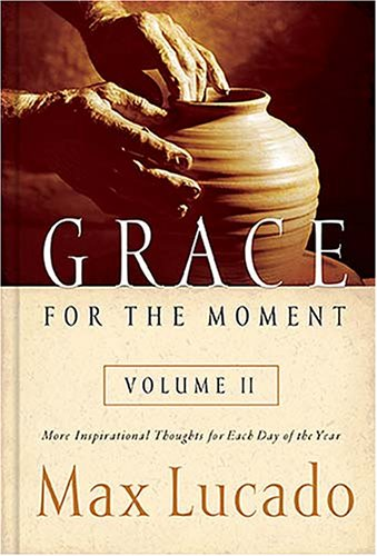Grace for the Moment, Vol. 2: More Inspirational Thoughts for Each Day of the Year, Lucado, Max