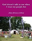 God Doesn'T Talk To Me When I Wear My Purple Hat