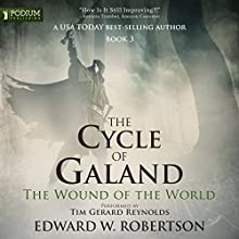 The Wound of the World: The Cycle of Galand, Book 3 Audiobook by Edward W. Robertson Narrated by Tim Gerard Reynolds