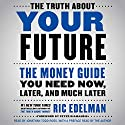 The Truth About Your Future: The Money Guide You Need Now, Later, and Much Later Audiobook by Ric Edelman, Peter Diamandis - foreword Narrated by Jonathan Todd Ross, Ric Edelman - preface