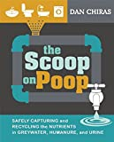 img - for The Scoop on Poop: Safely Capturing and Recycling the Nutrients in Greywater, Humanure, and Urine book / textbook / text book