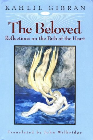 The Beloved: Reflections on the Path of the Heart, by Kahlil Gibran