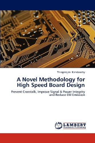 A Novel Methodology For High Speed Board Design: Prevent Crosstalk, Improve Signal & Power Integrity And Reduce Em Emission