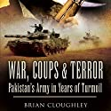 War, Coups, and Terror: Pakistan's Army in Years of Turmoil (       UNABRIDGED) by Brian Cloughley Narrated by Fleet Cooper