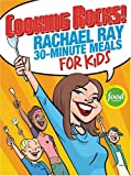 Cooking Rocks! Rachael Ray 30-Minute Meals for Kids (1891105159) by Ray, Rachael