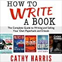 How to Write a Book: The Complete Guide to Writing and Selling Your Own Paperback or E-book (       UNABRIDGED) by Cathy Harris Narrated by Cathy Harris