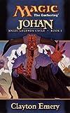 Clayton Emery Magic - the Gathering: Johan (Magic Legends Cycle)